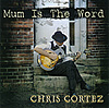 Chris Cortez: Mum Is The Word