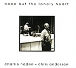 Charlie Haden & Chris Anderson: none but the lonely heart