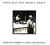 Charlie Haden and Chris Anderson: None But the Lonely Heart - LP