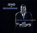 The End of the Beginning - The Troy Andrews Quintet